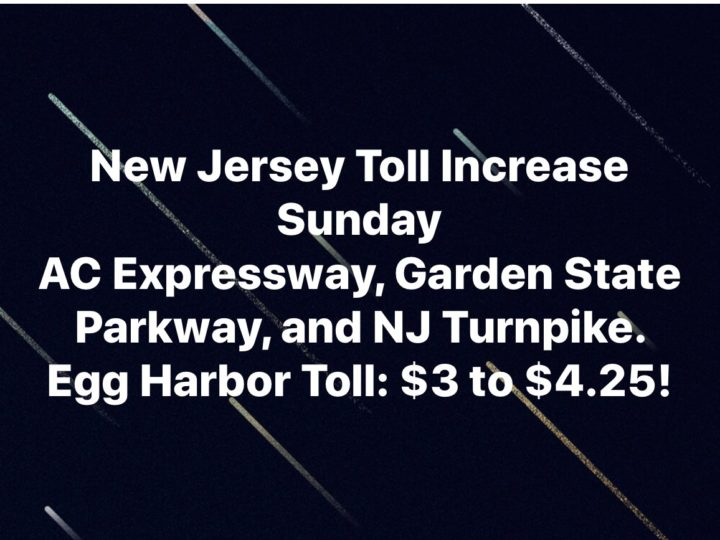 Hefty Increase for New Jersey Tolls Starts Sunday for 3 Major Highways!  Expect More Travelers on Rt 55/47 Next Year